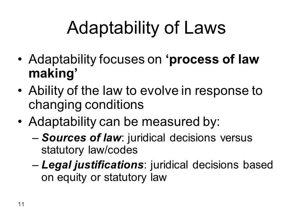 Adaptability of Laws Adaptability focuses on 'process of law making'