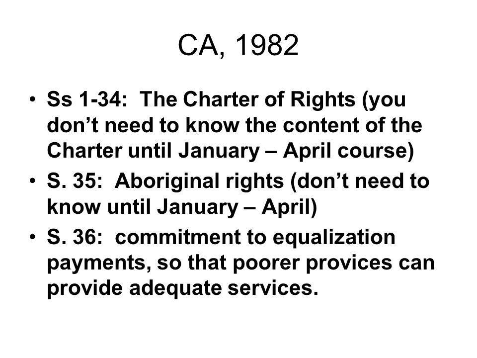 CA, 1982 Ss 1-34: The Charter of Rights (you don't need to know the content of the Charter until January – April course)