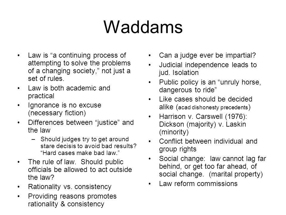 Waddams Law is a continuing process of attempting to solve the problems of a changing society, not just a set of rules.