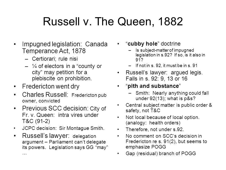 Russell v. The Queen, 1882 Impugned legislation: Canada Temperance Act, 1878. Certiorari; rule nisi.