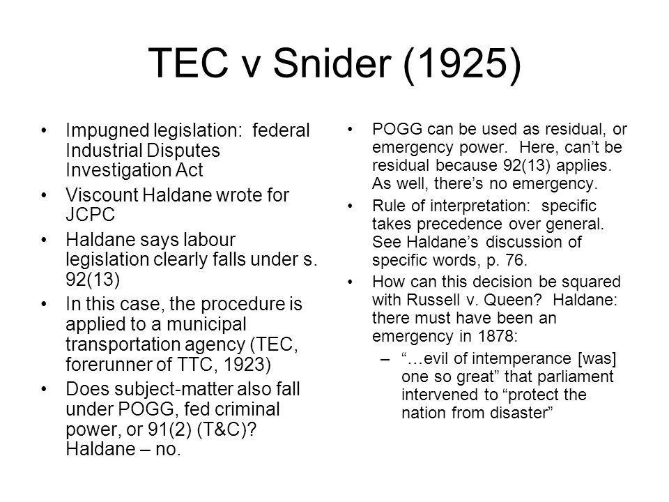 TEC v Snider (1925) Impugned legislation: federal Industrial Disputes Investigation Act. Viscount Haldane wrote for JCPC.