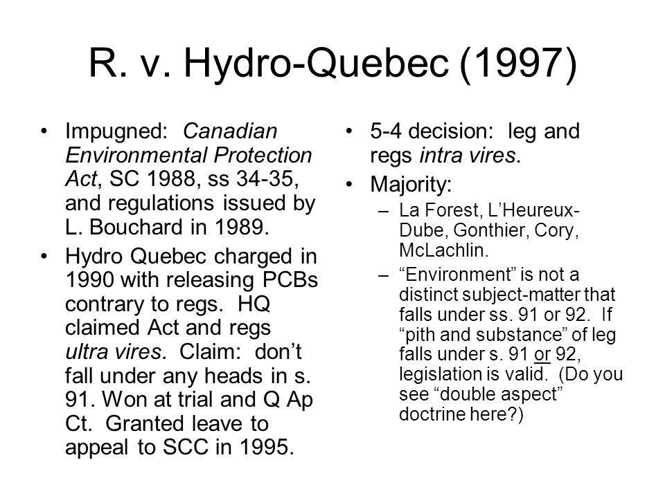 R. v. Hydro-Quebec (1997) Impugned: Canadian Environmental Protection Act, SC 1988, ss 34-35, and regulations issued by L. Bouchard in 1989.