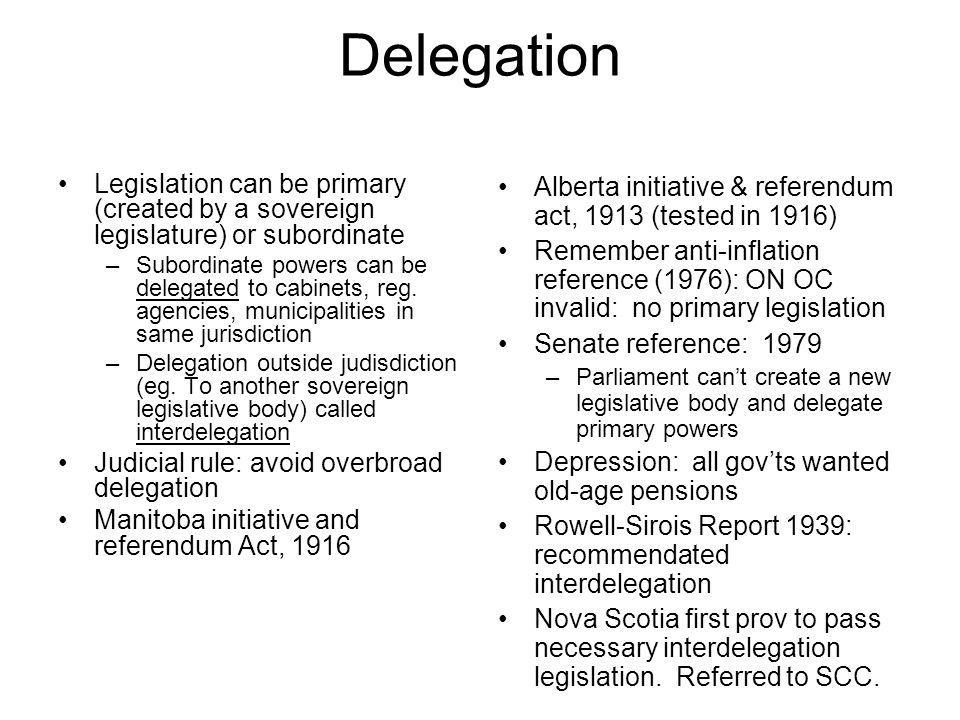 Delegation Legislation can be primary (created by a sovereign legislature) or subordinate.