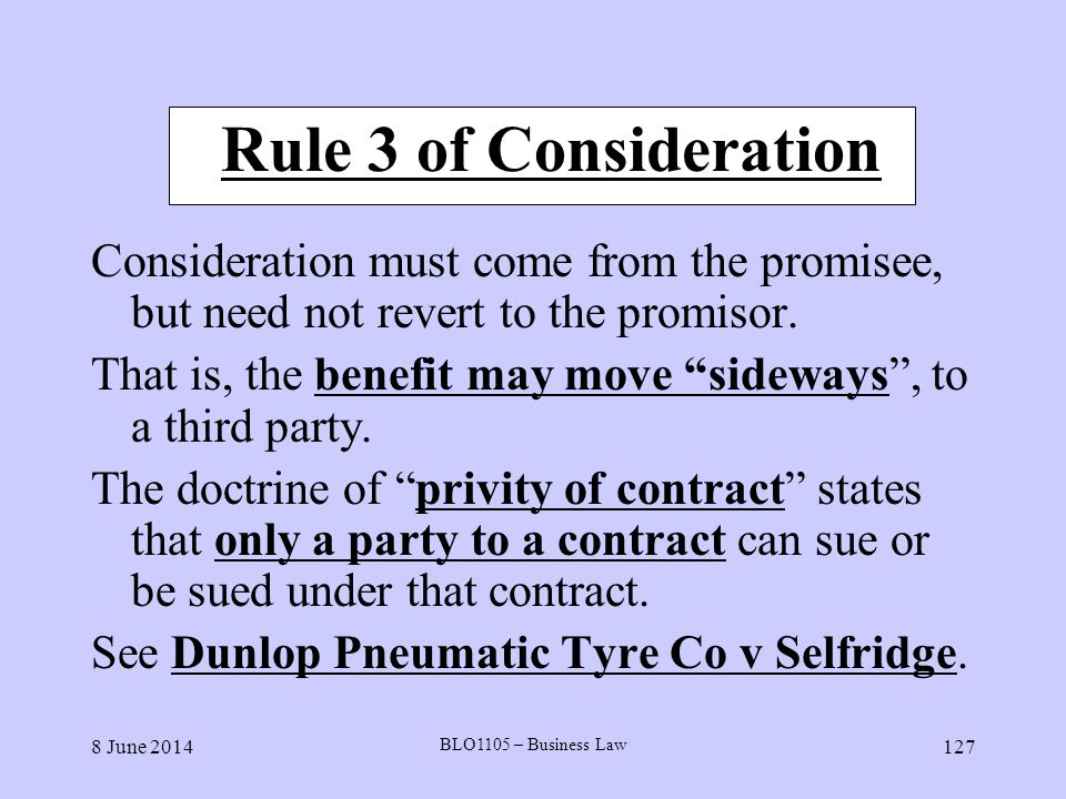 Rule 3 of Consideration Consideration must come from the promisee, but need not revert to the promisor.