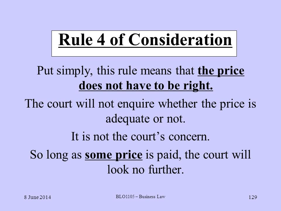 Rule 4 of Consideration Put simply, this rule means that the price does not have to be right.