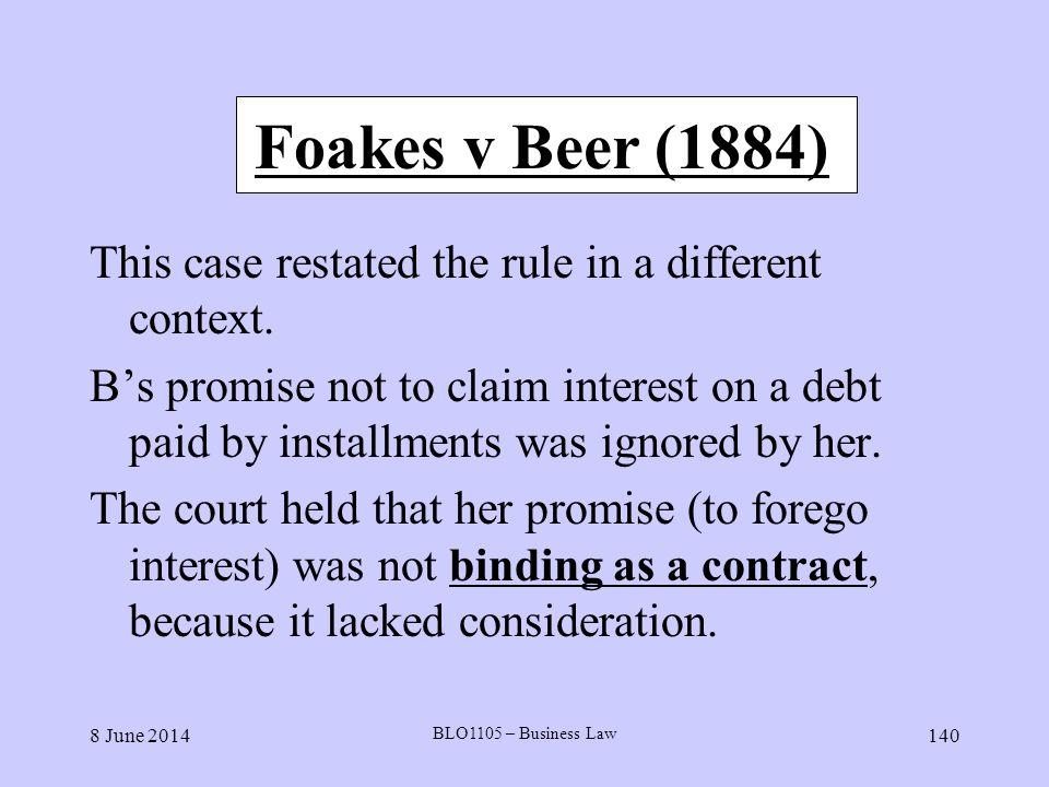 Foakes v Beer (1884) This case restated the rule in a different context.