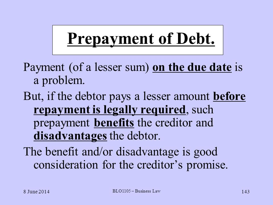 Prepayment of Debt. Payment (of a lesser sum) on the due date is a problem.