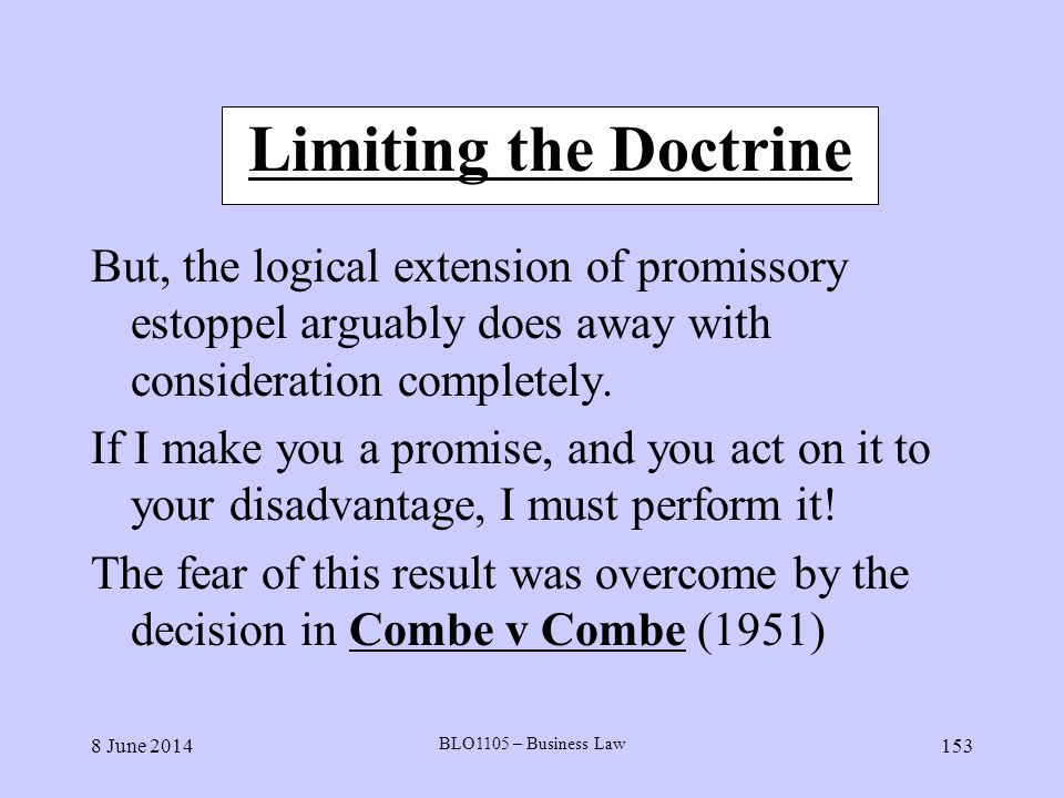 Limiting the Doctrine But, the logical extension of promissory estoppel arguably does away with consideration completely.