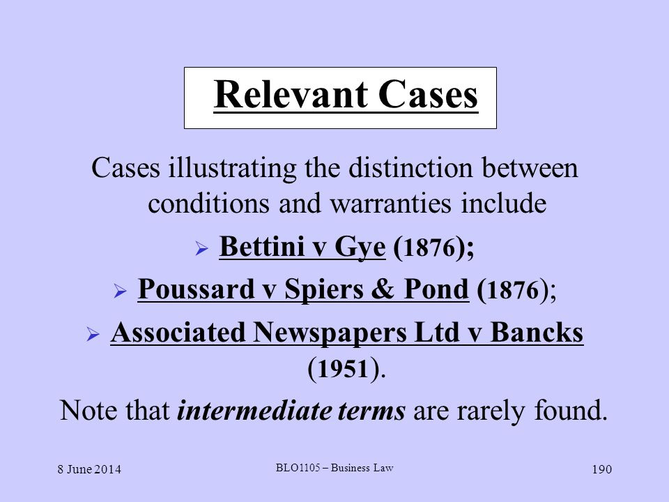 Relevant Cases Cases illustrating the distinction between conditions and warranties include. Bettini v Gye (1876);