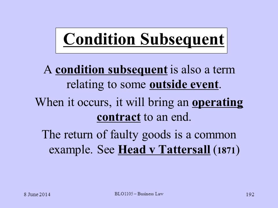 Condition Subsequent A condition subsequent is also a term relating to some outside event.