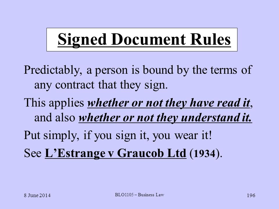 Signed Document Rules Predictably, a person is bound by the terms of any contract that they sign.