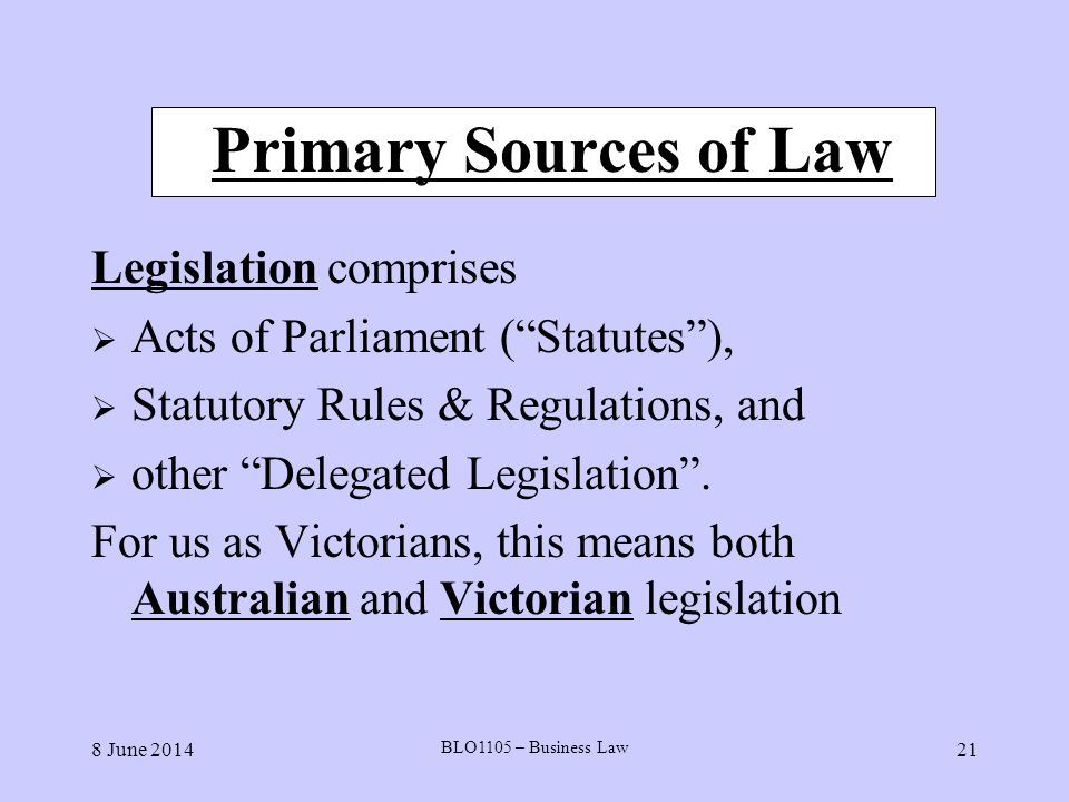 Primary Sources of Law Legislation comprises