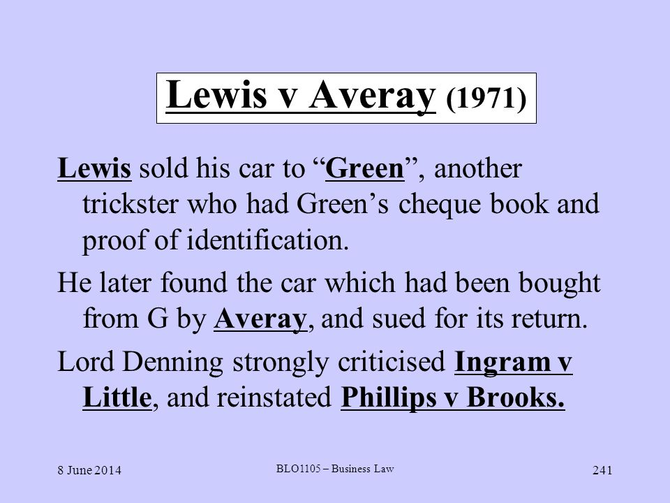 Lewis v Averay (1971) Lewis sold his car to Green , another trickster who had Green's cheque book and proof of identification.