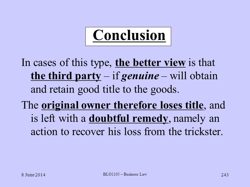Conclusion In cases of this type, the better view is that the third party – if genuine – will obtain and retain good title to the goods.