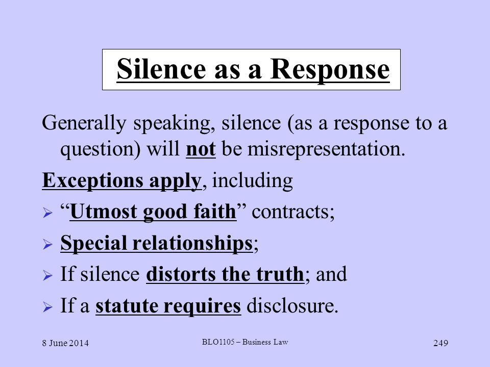Silence as a Response Generally speaking, silence (as a response to a question) will not be misrepresentation.