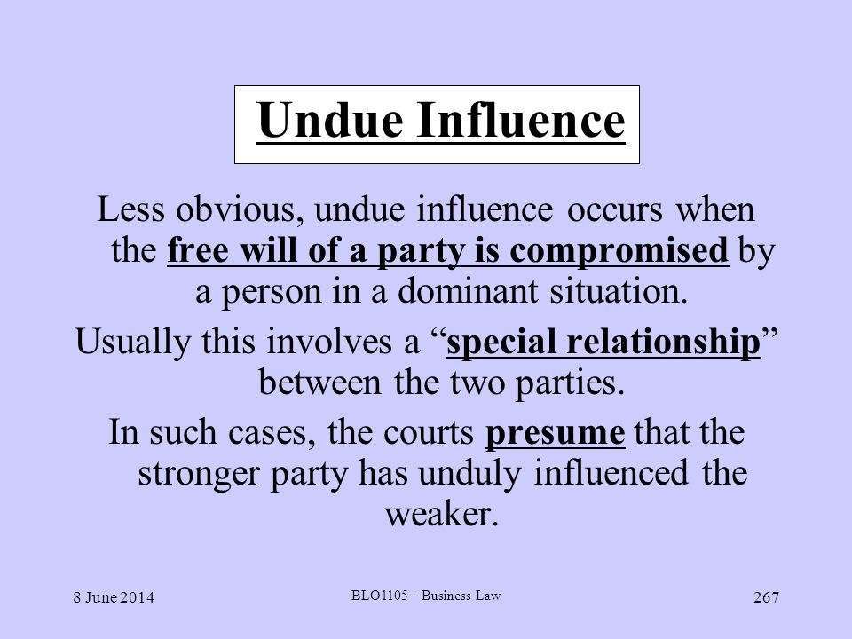 Undue Influence Less obvious, undue influence occurs when the free will of a party is compromised by a person in a dominant situation.