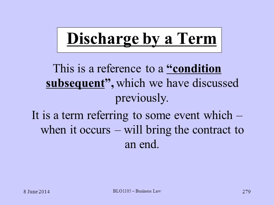 Discharge by a Term This is a reference to a condition subsequent , which we have discussed previously.