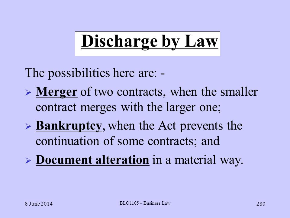 Discharge by Law The possibilities here are: -