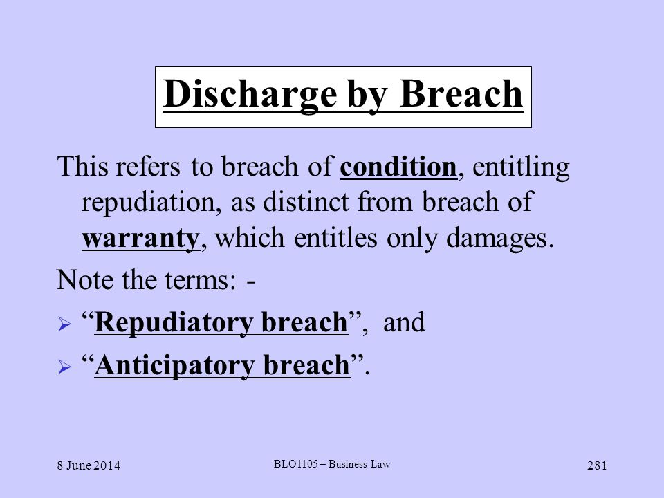 Discharge by Breach This refers to breach of condition, entitling repudiation, as distinct from breach of warranty, which entitles only damages.