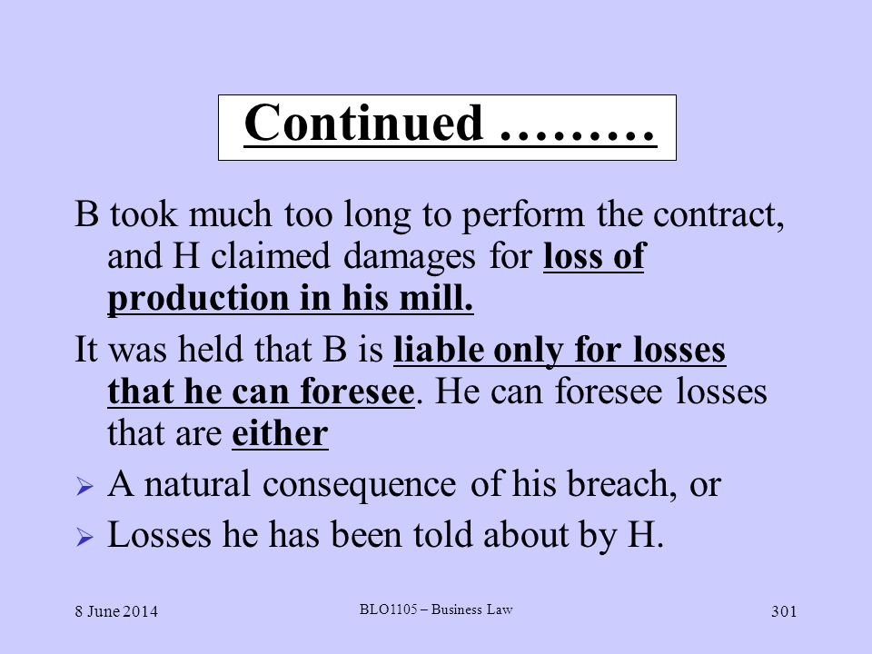 Continued ……… B took much too long to perform the contract, and H claimed damages for loss of production in his mill.