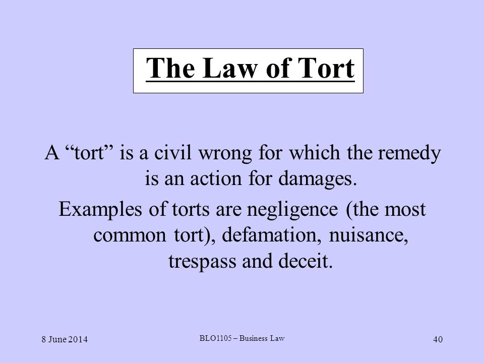 The Law of Tort A tort is a civil wrong for which the remedy is an action for damages.