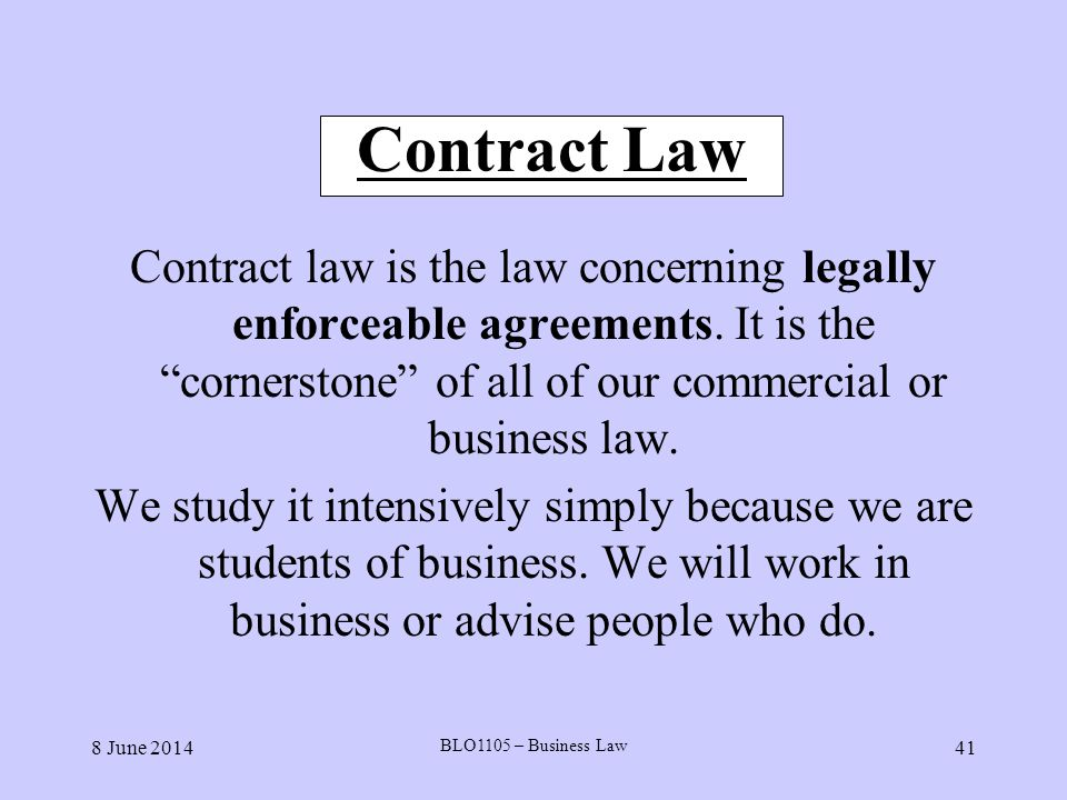 Contract Law Contract law is the law concerning legally enforceable agreements. It is the cornerstone of all of our commercial or business law.