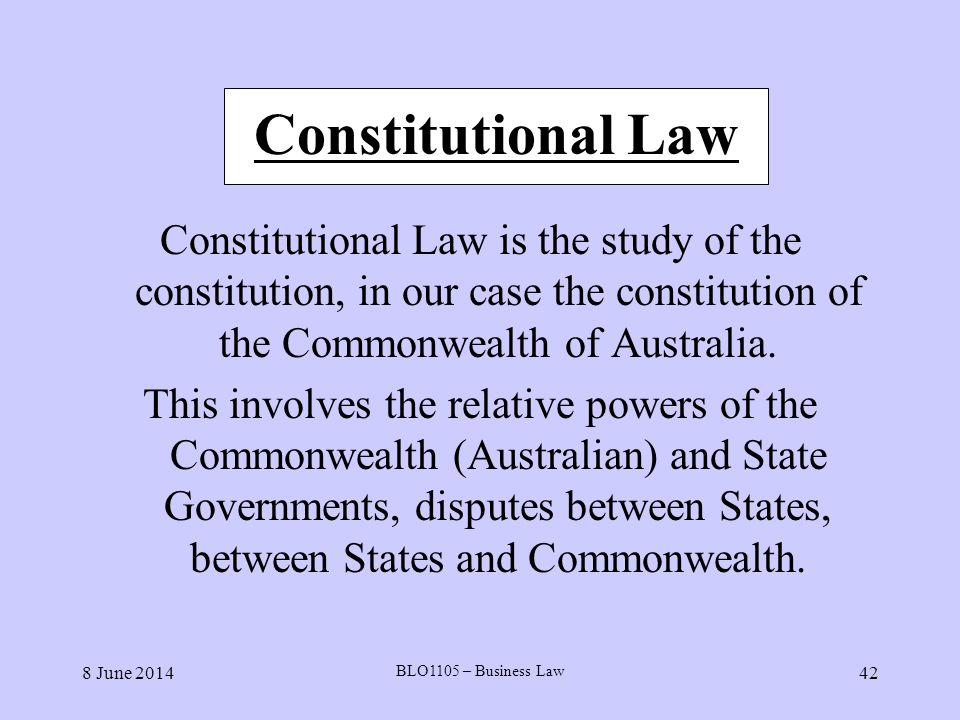 Constitutional Law Constitutional Law is the study of the constitution, in our case the constitution of the Commonwealth of Australia.