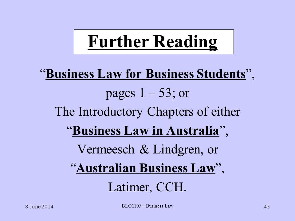 Further Reading Business Law for Business Students , pages 1 – 53; or