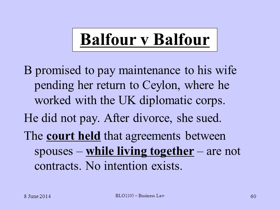 Balfour v Balfour B promised to pay maintenance to his wife pending her return to Ceylon, where he worked with the UK diplomatic corps.