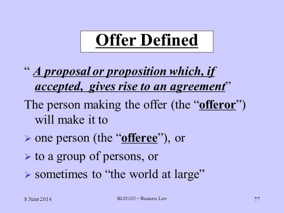 Offer Defined A proposal or proposition which, if accepted, gives rise to an agreement