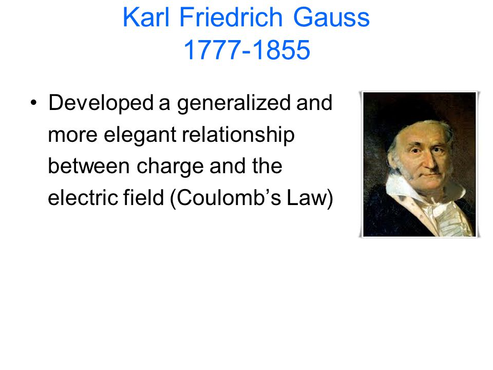 Karl Friedrich Gauss 1777-1855 Developed a generalized and