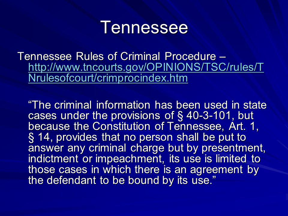 Tennessee Tennessee Rules of Criminal Procedure – http://www.tncourts.gov/OPINIONS/TSC/rules/TNrulesofcourt/crimprocindex.htm.