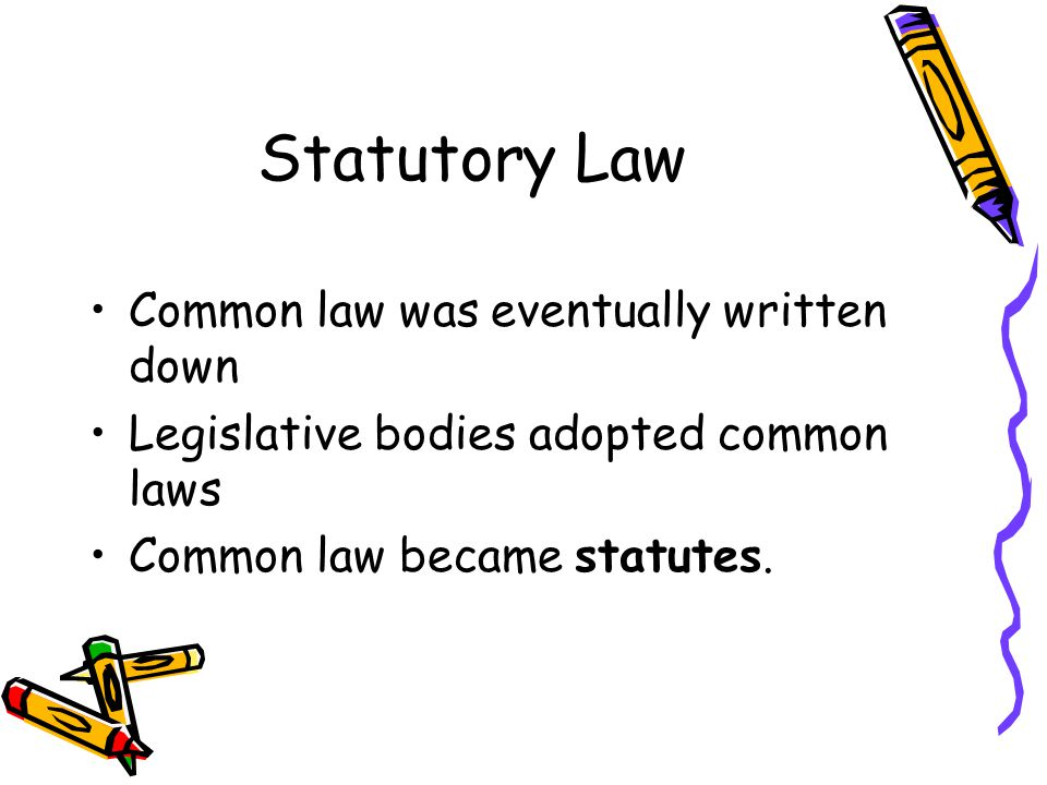 Statutory Law Common law was eventually written down