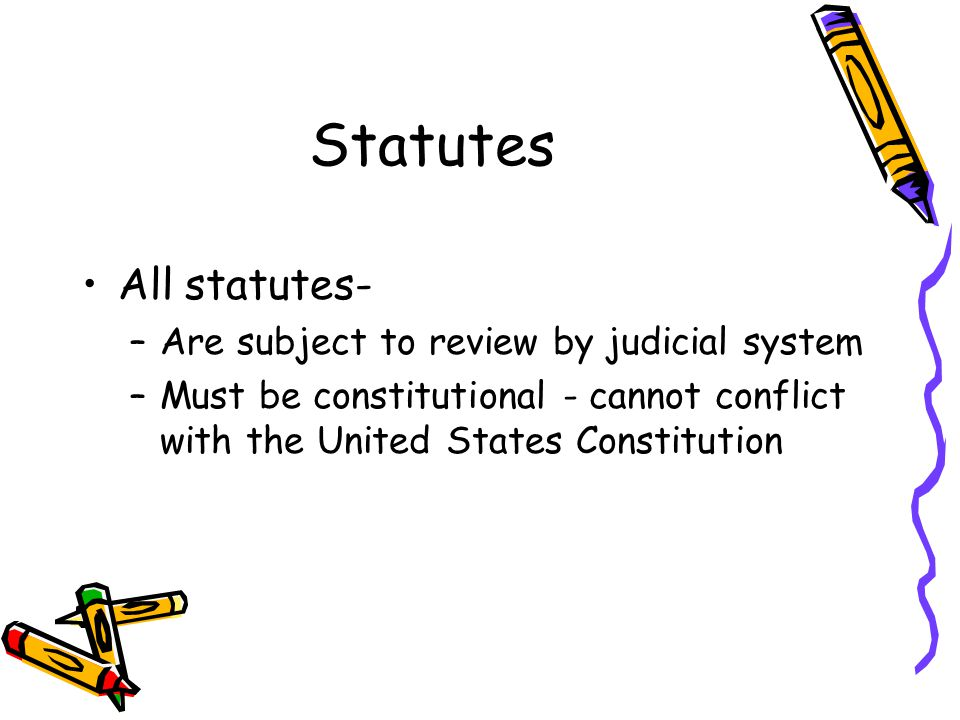 Statutes All statutes- Are subject to review by judicial system
