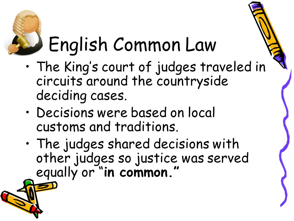 English Common Law The King's court of judges traveled in circuits around the countryside deciding cases.