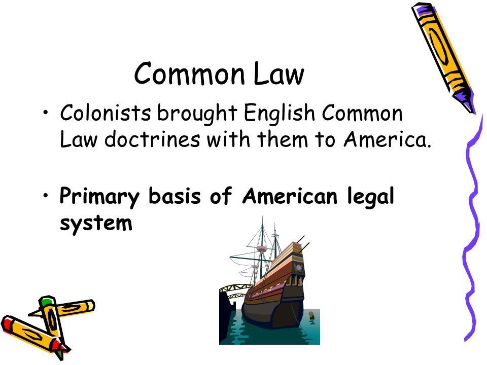 Common Law Colonists brought English Common Law doctrines with them to America.