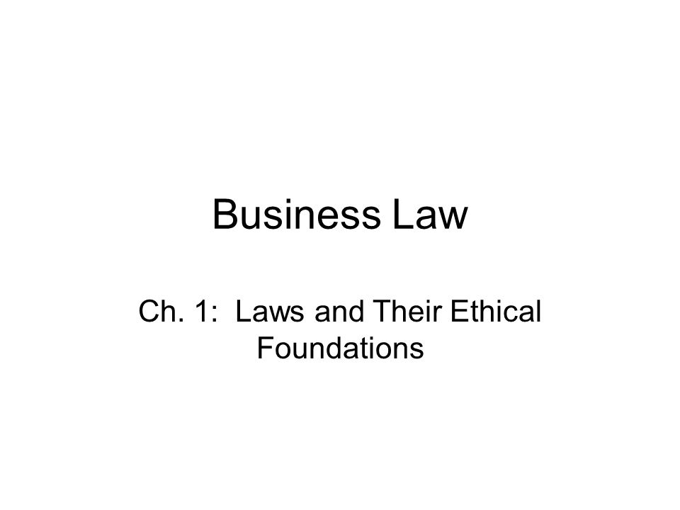 Ch. 1: Laws and Their Ethical Foundations