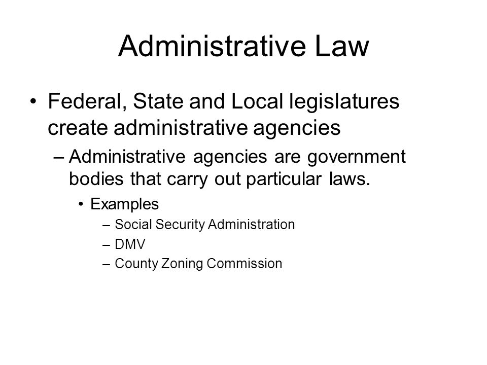 Administrative Law Federal, State and Local legislatures create administrative agencies.