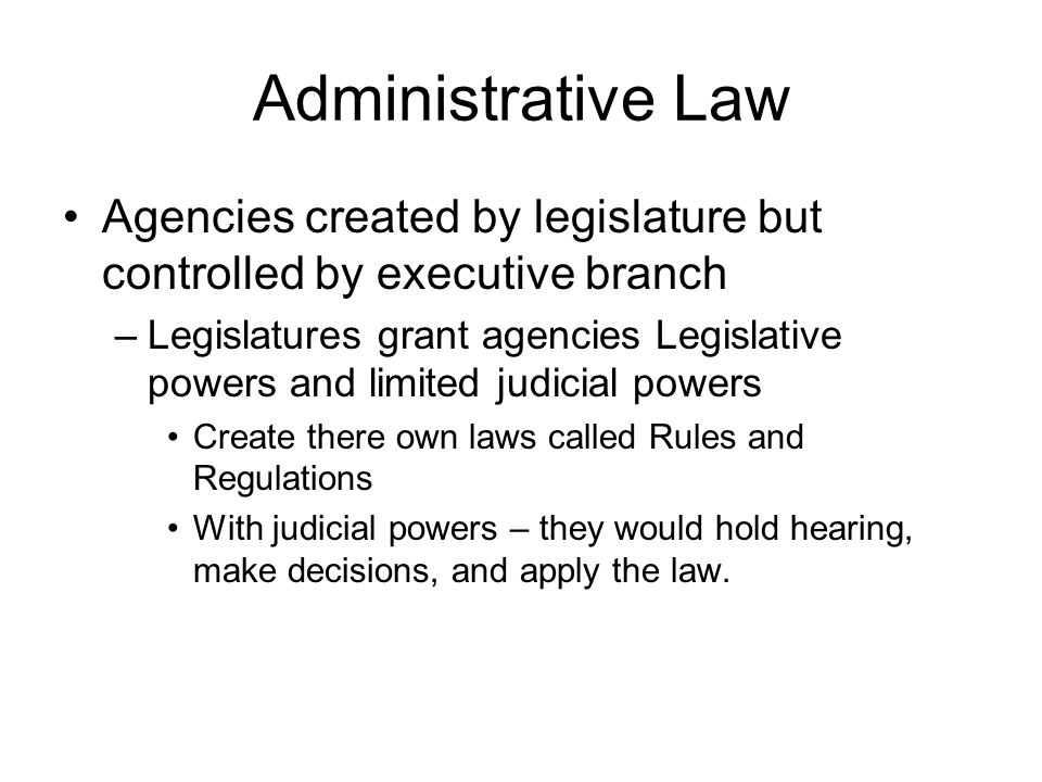 Administrative Law Agencies created by legislature but controlled by executive branch.