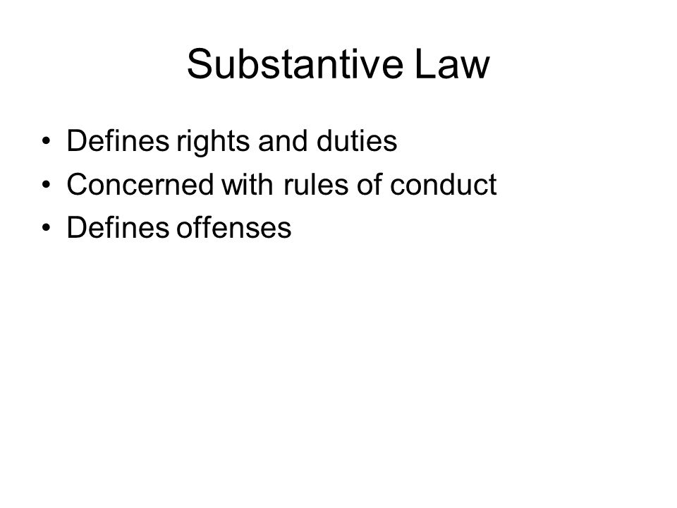 Substantive Law Defines rights and duties