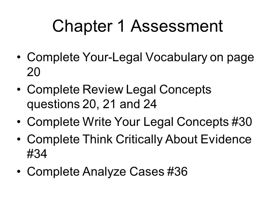 Chapter 1 Assessment Complete Your-Legal Vocabulary on page 20