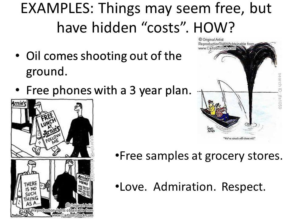 EXAMPLES: Things may seem free, but have hidden costs . HOW