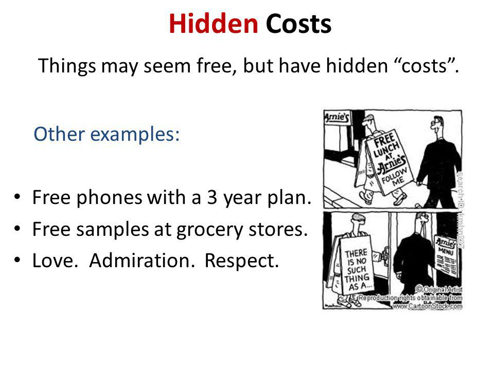 Hidden Costs Things may seem free, but have hidden costs .