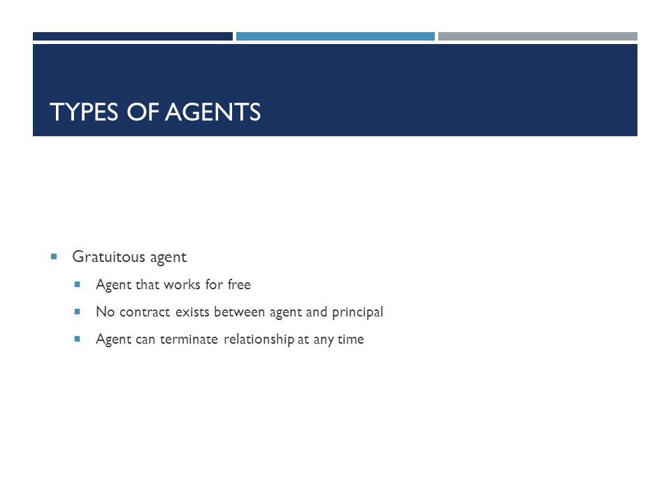 Types of Agents Gratuitous agent Agent that works for free