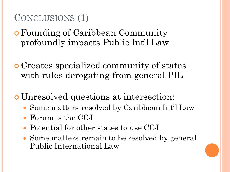 Conclusions (1) Founding of Caribbean Community profoundly impacts Public Int'l Law.