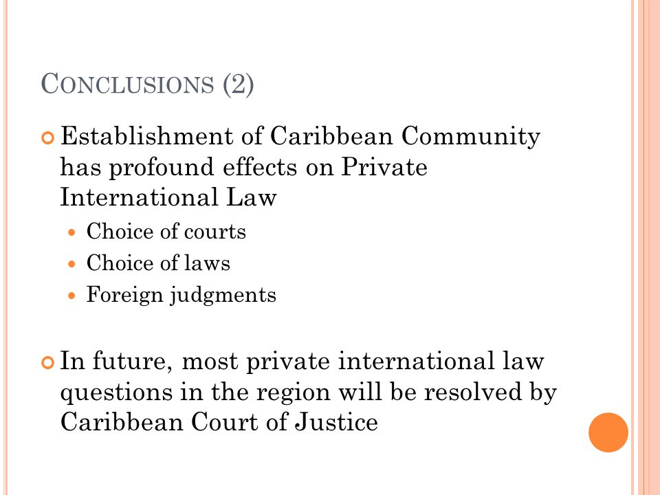 Conclusions (2) Establishment of Caribbean Community has profound effects on Private International Law.