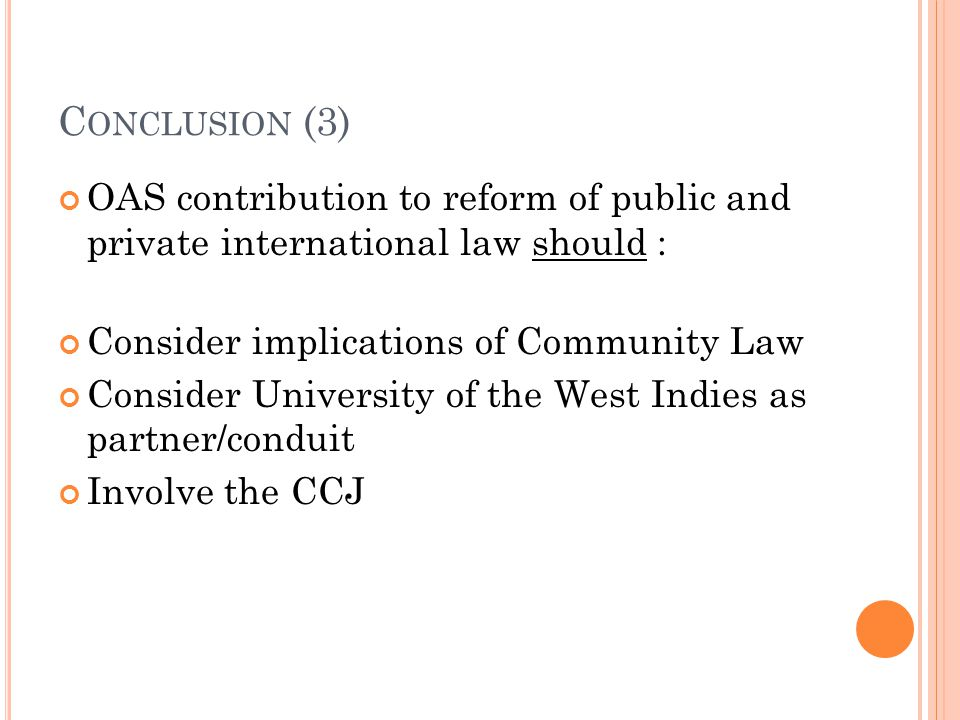 Conclusion (3) OAS contribution to reform of public and private international law should : Consider implications of Community Law.