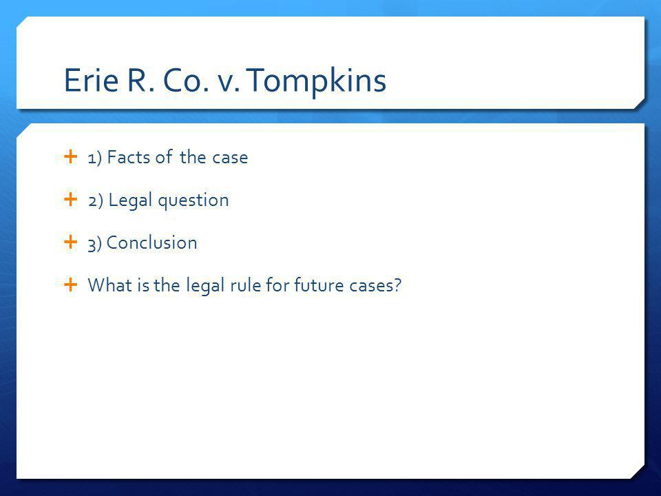 Erie R. Co. v. Tompkins 1) Facts of the case 2) Legal question
