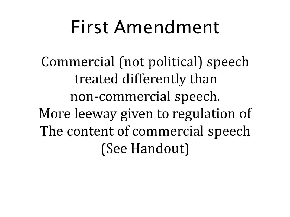 First Amendment Commercial (not political) speech treated differently than. non-commercial speech.