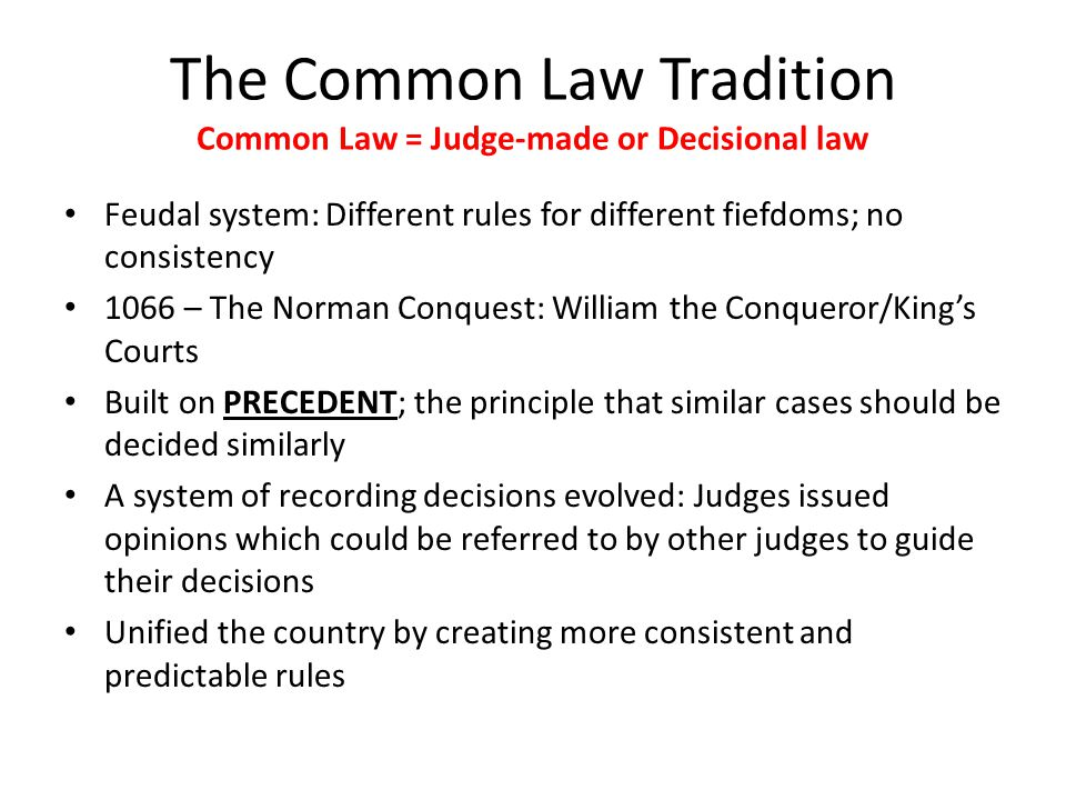 The Common Law Tradition Common Law = Judge-made or Decisional law